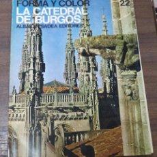Libros de segunda mano: FORMA Y COLOR. Nº22. LA CATEDRAL DE BURGOS. MARCO DEZZI BARDESCHI. ALBAICIN/SADEA EDITORES. 1967. Lote 49934175