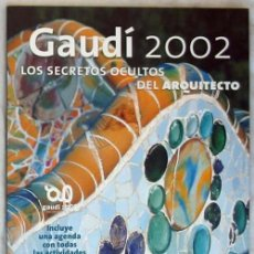 Libros de segunda mano: GAUDÍ 2002 - LOS SECRETOS OCULTOS DEL ARQUITECTO - EDICOLA-62 - VER INDICE Y DESCRIPCIÓN. Lote 199555968