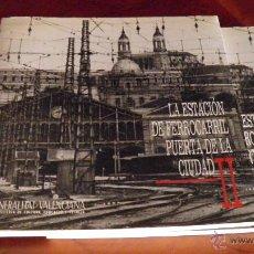 Libros de segunda mano: LA ESTACION DE FERROCARRIL,PUERTA DE LA CIUDAD, DOS TOMOS,COMPLETA,1988,GENERALITAT VALENCIANA. Lote 51327814