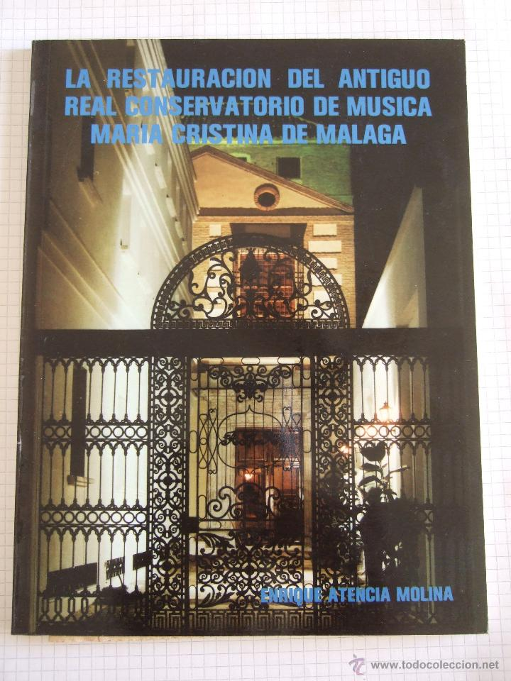 LA RESTAURACION DEL ANTIGUO REAL CONSERVATORIO DE MUSICA MARIA CRISTINA DE MALAGA - ENRIQUE ATENCIA (Libros de Segunda Mano - Bellas artes, ocio y coleccionismo - Arquitectura)
