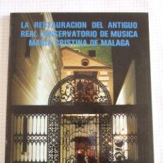 Libros de segunda mano: LA RESTAURACION DEL ANTIGUO REAL CONSERVATORIO DE MUSICA MARIA CRISTINA DE MALAGA - ENRIQUE ATENCIA . Lote 51503931