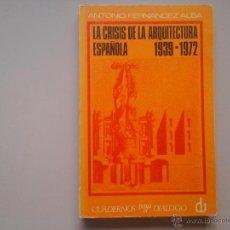 Libros de segunda mano: A. FERNANDEZ ALBA. LA CRISIS DE LA ARQUITECTURA ESPAÑOLA 1939,1972. DEDICADO. RACIONALISMO. Lote 51775786