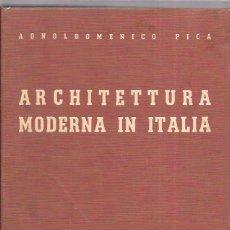 Libros de segunda mano: ARCHITETTURA MODERNA IN ITALIA. AGNOLDOMENICO PICA. EDITORE ULRICO HOEPLI. MILANO, 1941.. Lote 51918701