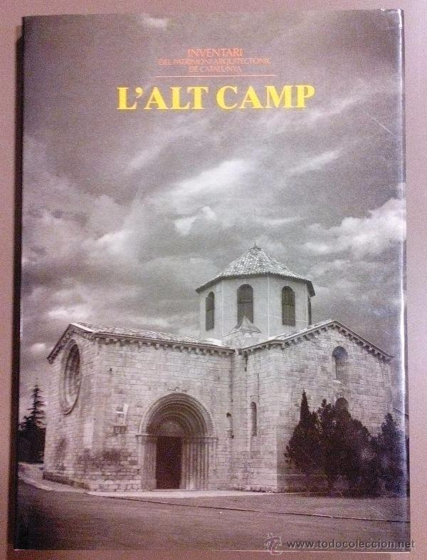 L'ALT CAMP. INVENTARI PATRIMONI ARQUITECTÒNIC DE CATALUNYA. GENERALITAT. 1992. FOTOGRAFIES, MAPES... (Libros de Segunda Mano - Bellas artes, ocio y coleccionismo - Arquitectura)