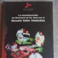 Libros de segunda mano: LA RECONSTRUCCION DEL MONASTERIO DE STA. MARIA POR LA ESCUELA TALLER DE VALDEDIOS. ESCUELA TALLER Y. Lote 51941233