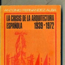 Libros de segunda mano: FERNANDEZ ALBA : LA CRISIS DE LA ARQUITECTURA ESPAÑOLA 1939-1972 (CUADERNOS DIÁLOGO, 1972). Lote 51979639