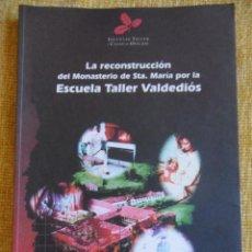 Libros de segunda mano: LA RECONSTRUCCION DEL MONASTERIO DE STA. MARIA POR LA ESCUELA TALLER DE VALDEDIOS. ESCUELA TALLER Y. Lote 52228964
