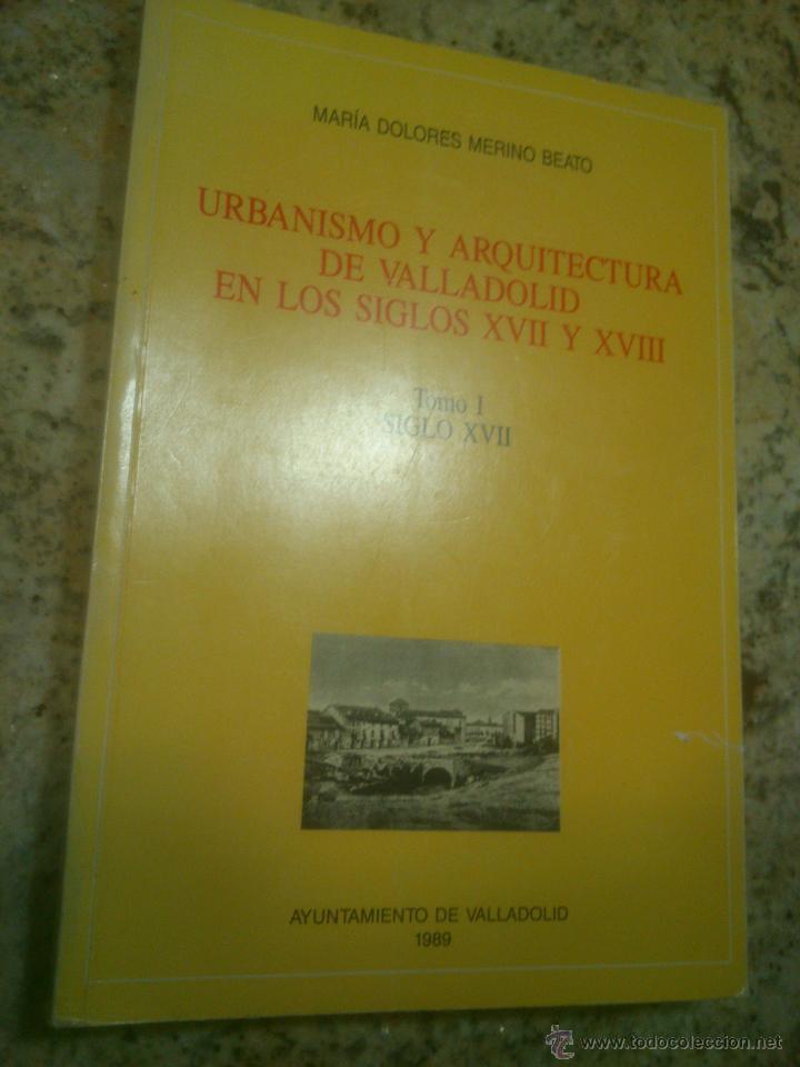 URBANISMO Y ARQUITECTURA DE VALLADOLID EN LOS SIGLOS XVII Y XVIII TOMO I SIGLO XVIII (Libros de Segunda Mano - Bellas artes, ocio y coleccionismo - Arquitectura)