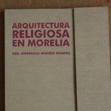 Libros de segunda mano: ARQUITECTURA RELIGIOSA EN MORELIA. PLANTAS Y ALZADAS DE LA ARQUITECTURA RELIGIOSA EN MORELIA.. Lote 99448400
