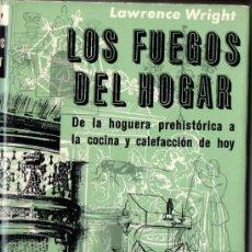 Libros de segunda mano: LAWRENCE WRIGHT : LOS FUEGOS DEL HOGAR - DE LA HOGUERA A LA COCINA Y CALEFACCIÓN (NOGUER, 1962). Lote 53560978