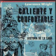 Libros de segunda mano: LAWRENCE WRIGHT : CALIENTE Y CONFORTABLE - HISTORIA DE LA CAMA (NOGUER, 1962). Lote 53561026