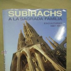 Libros de segunda mano: SUBIRACHS A LA SAGRADA FAMÍLIA - JOAN IRIARTE - ESCULTURES 1987 - 1991 / 1ª EDICIÓ 1991. Lote 53625527