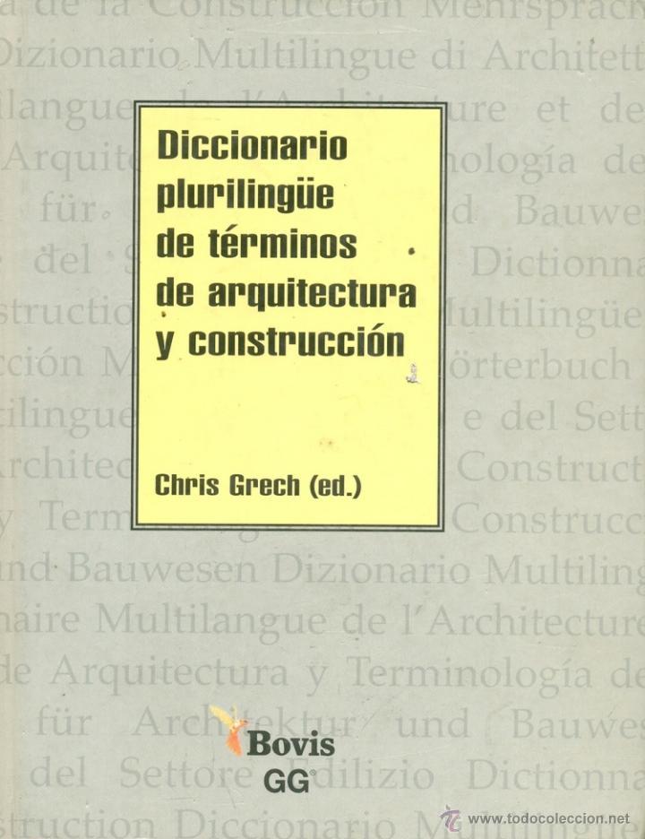 DICCIONARIO PLURILINGUE DE TERMINOS DE ARQUITECTURA Y CONSTRUCCCIÓN. CHRIS GRECH. GUSTAVO GILI. 1998 (Libros de Segunda Mano - Bellas artes, ocio y coleccionismo - Arquitectura)