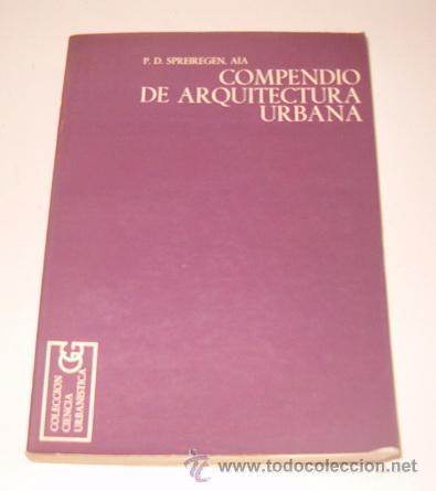 PAUL D. SPREIREGEN. COMPENDIO DE ARQUITECTURA URBANA. RM73386. (Libros de Segunda Mano - Bellas artes, ocio y coleccionismo - Arquitectura)