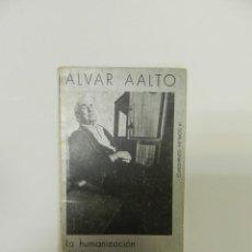 Libros de segunda mano: ALVAR AALTO LA HUMANIZACION DE LA ARQUITECTURA 2 EDICION ARQUITECTURA DESCATALOGADO DIFICIL. Lote 55235815