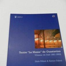 Libros de segunda mano: TEATRE LA MASSA DE GUASTAVINO VILASSAR DE DALT 1881-2002 DE LUIS DILME & XAVIER FABRE ARQUITECTURA . Lote 57293984