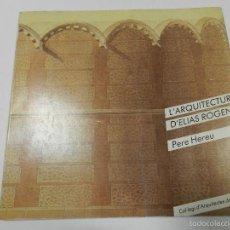 Libros de segunda mano: L ARQUITECTURA D ELIAS ROGENT .- PERE HEREU PAYET, 1986 ARQUITECTURA DESCATALOGADO. Lote 55898933