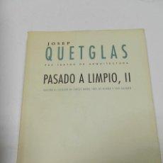 Libros de segunda mano: PASADO A LIMPIO II JOSEP QUETGLAS 2001 ARQUITECTURA. Lote 55902625