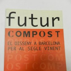 Libros de segunda mano: FUTUR COMPOST: EL DISEÑO EN BARCELONA PARA EL PROXIMO SIGLO VV.AA. , ELECTA, 1999 ARQUITECTURA DIS. Lote 56136729