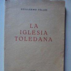 Libros de segunda mano: LA IGLESIA TOLEDANA. POR GUILLERMO TÉLLEZ. IMPRENTA DE RAFAEL G. MENOR, TOLEDO, 1953.. Lote 56171985