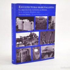 Libros de segunda mano: ESCULTECTURAS MARGIVAGANTES -LA ARQUITECTURA FANTÁSTICA EN ESPAÑA -SIRUELA- 2006. Lote 56562169