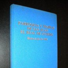Libros de segunda mano: PARROQUIA Y TEMPLO DE SAN JUAN EL REAL DE OVIEDO HASTA EL AÑO 1990. Lote 56566743