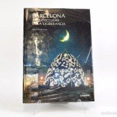 Libros de segunda mano: BARCELONA. ARQUITECTURAS DE LA EXHUBERANCIA (GENERAL) TAPA DURA. Lote 56589768