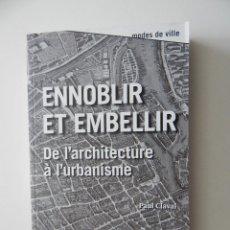 Libros de segunda mano: ENNOBLIR ET EMBELLER. DE L´ARCHITECTURE À L´URBANISME - PAUL CLAVAL 2011. Lote 56611161