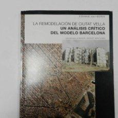 Libros de segunda mano: UN ANALISIS CRÍTICO DEL MODELO BARCELONA. LA REMODELACION DE CIUTAT VELLA ARQUITECTURA DESCATALOGADO. Lote 56647630