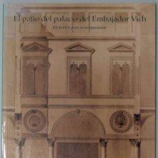Libros de segunda mano: EL PATIO DEL PALACIO DEL EMBAJADOR VICH. ELEMENTOS PARA SU RECUPERACIÓN. GENERALITAT VALENCIANA,2000. Lote 56654120