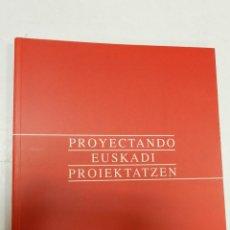 Libros de segunda mano: PROYECTANDO EUSKADI PROIEKTATZEN – VV. AA 1992 ARQUITECTURA URBANISMO. Lote 57053027