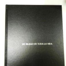 Libros de segunda mano: DE BILBAO DE TODA LA VIDA TOMAS ONDARRA Y JON URIARTE PAIS VASCO EUSKADI EUZKADI ESPECIAL, NO VENAL. Lote 85498872
