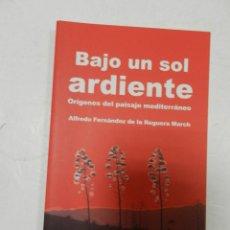 Libros de segunda mano: BAJO UN SOL ARDIENTE ORÍGENES DEL PAISAJE MEDITERRÁNEO ALFREDO FDEZ DE LA R. ARQUITECTURA PAISAJISMO. Lote 57309571