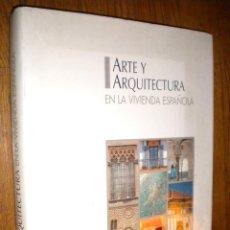 Libros de segunda mano: ARTE Y ARQUITECTURA EN LA VIVIENDA ESPAÑOLA. Lote 57461712