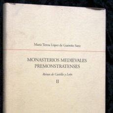Libros de segunda mano: MONASTERIOS MEDIEVALES PREMONSTRATENSES REINOS DE CASTILLA Y LEÓN - TOMO II - LOPEZ DE GUEREÑO SANZ. Lote 58278250