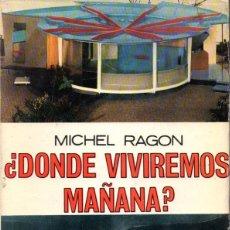 Libros de segunda mano: MICHEL RAGON : ¿DÓNDE VIVIREMOS MAÑANA? (CARALT, 1966). Lote 58295267