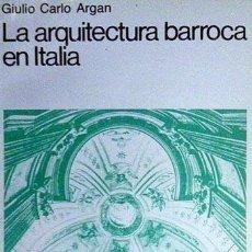 Libros de segunda mano: GIULIO CARLO ARGAN : LA ARQUITECTURA BARROCA EN ITALIA. (1ª ED. ESPAÑOLA, 1960). (LÁMINAS. Lote 60275050