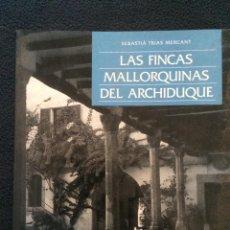 Libros de segunda mano: LAS FINCAS MALLORQUINAS DEL ARCHIDUQUE, SEBASTIA TRIAS MERCANT. Lote 59514787