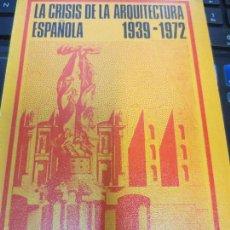Libros de segunda mano: LA CRISIS DE LA ARQUITECTURA ESPAÑOLA 1939-1972 ANTONIO FERNANDEZ ALBA AÑO 1972. Lote 59970887