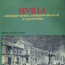 Libros de segunda mano: SEVILLA,CENTRALIDAD REGIONAL Y ORGANIZACIÓN INTERNA DE SU ESPACIO URBANO. Lote 60374367