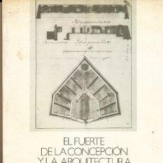 Libros de segunda mano: FERNANDO R. DE LA FLOR, EL FUERTE DE LA CONCEPCIÓN Y LA ARQUITECTURA MILITAR DE LOS SIGLOS XVII Y XV. Lote 61626912
