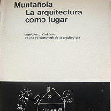 Libros de segunda mano: MUNTAÑOLA : LA ARQUITECTURA COMO LUGAR. (URBANISMO ASPECTOS PRELIMINARES DE UNA EPISTEMOLOGÍA DE. Lote 61999976