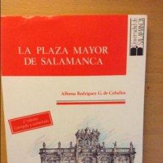 Libros de segunda mano: LA PLAZA MAYOR DE SALAMANCA. ALFONSO RODRIGUEZ G. DE CEBALLOS - 2A EDICIÓN -. Lote 124329570