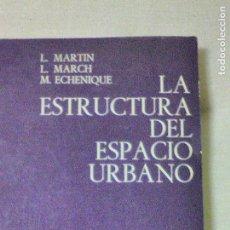 Libros de segunda mano: L. MARTIN, L. MARCH, M. ECHENIQUE. LA ESTRUCTURA DEL ESPACIO URBANO.. Lote 63698047