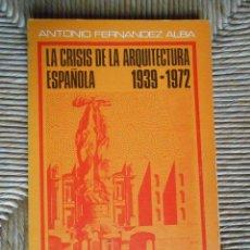 Libros de segunda mano: LA CRISIS DE LA ARQUITECTURA ESPAÑOLA 1939-1972 -ANTONIO FERNÁNDEZ ALBA. Lote 64956239