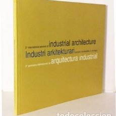 Libros de segunda mano: ARQUITECTURA INDUSTRIAL, 3ER. SEMINARIO INTERNACIONAL. (WIM KLOOSTERBOER; MATHIAS KLOTZ; E. TORROJA. Lote 67071842