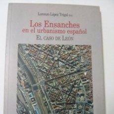 Libros de segunda mano: LOS ENSANCHES EN EL URBANISMO ESPAÑOL. EL CASO DE LEÓN.. Lote 67196405