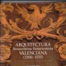 Libros de segunda mano: ARQUITECTURA RENACENTISTA-REINAIXENTISTA VALENCIANA 1500-1570,CARTON 25X28, 285 PP. 1. Lote 67873741