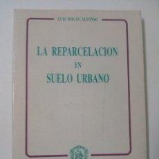Libros de segunda mano: LA REPARCELACION EN SUELO URBANO .BOLAS ALFONSO LUIS. Lote 67890961
