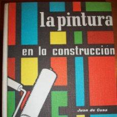 Libros de segunda mano: LA PINTURA EN LA CONSTRUCCION. JUAN DE CUSA RAMOS. Lote 45757489